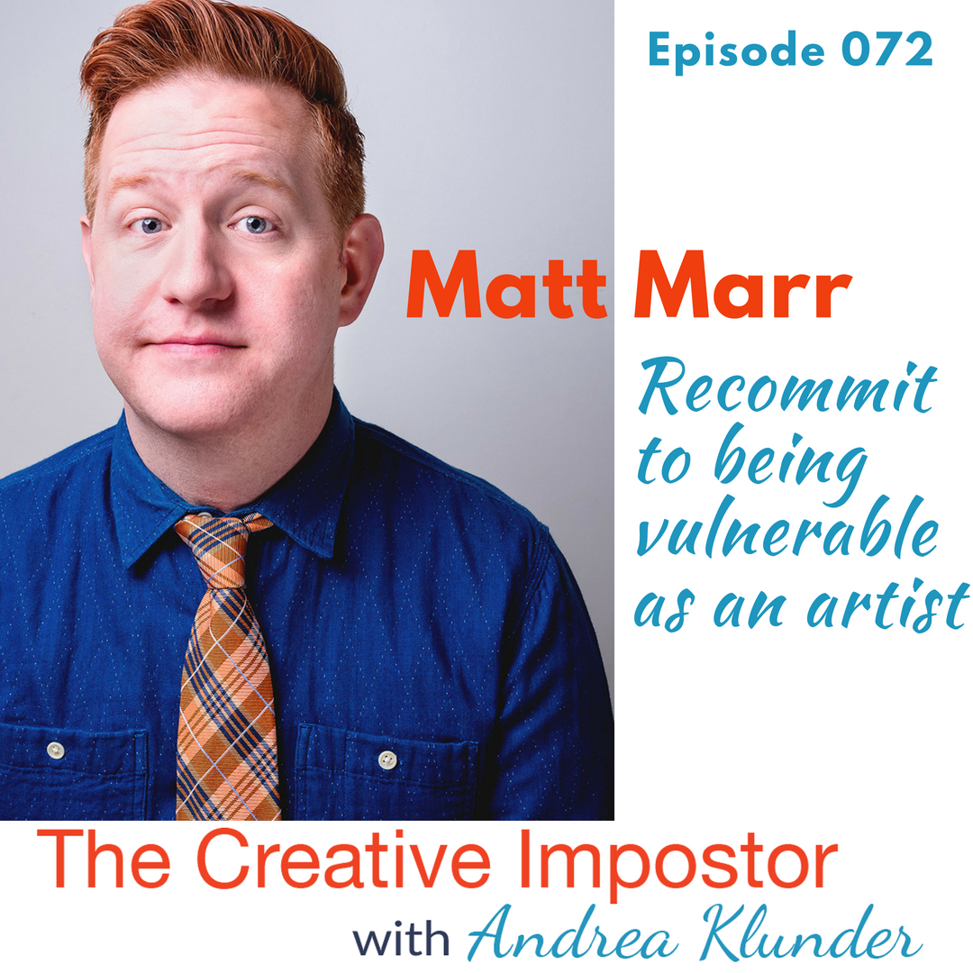 CI072: Recommit to being vulnerable as an artist, Matt Marr