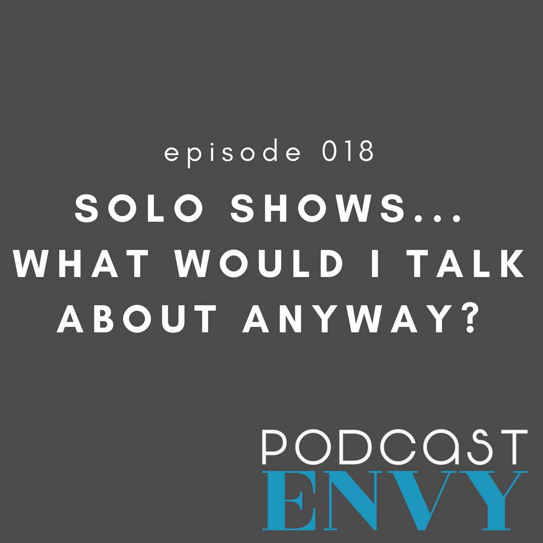 PE018: Solo Shows… what would I talk about anyway?