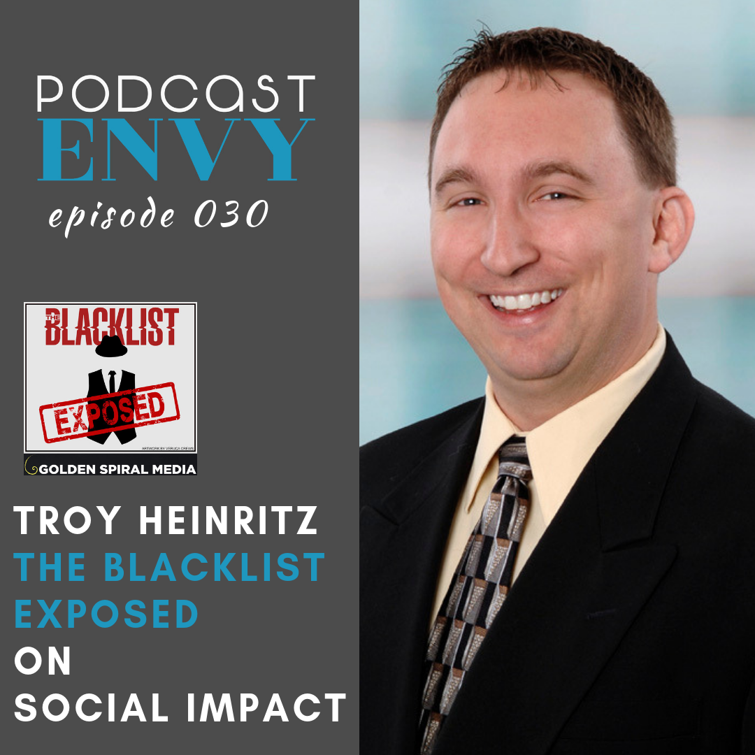 Troy Heinritz, The Blacklist Exposed on Social Impact & Podcasting
