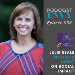 Julie Neale, Mother's Quest, on Social Impact and Podcasting