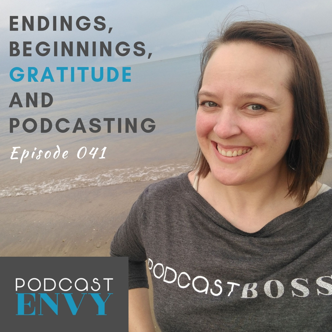 Endings, Beginnings, Gratitude and Podcasting
