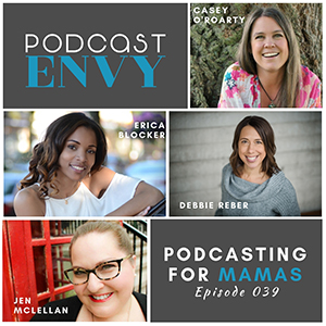 Podcasting for Mamas featuring Moms With Dreams, Plus Mommy, Tilt Parenting, Joyful Courage