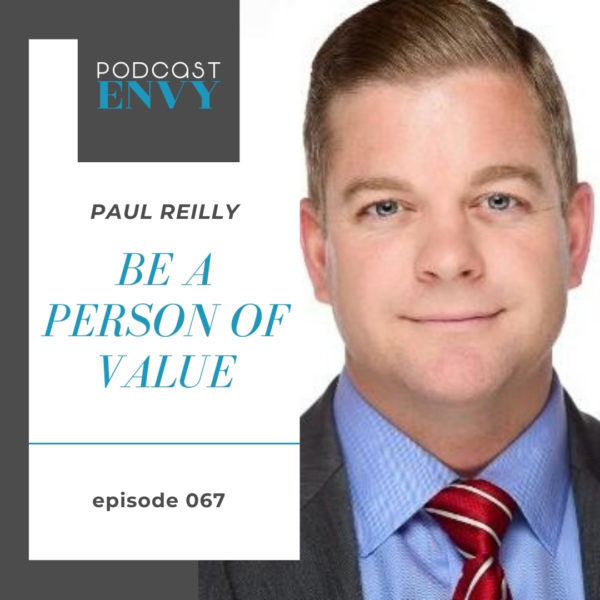PE067: Be a person of value to your community with Paul Reilly