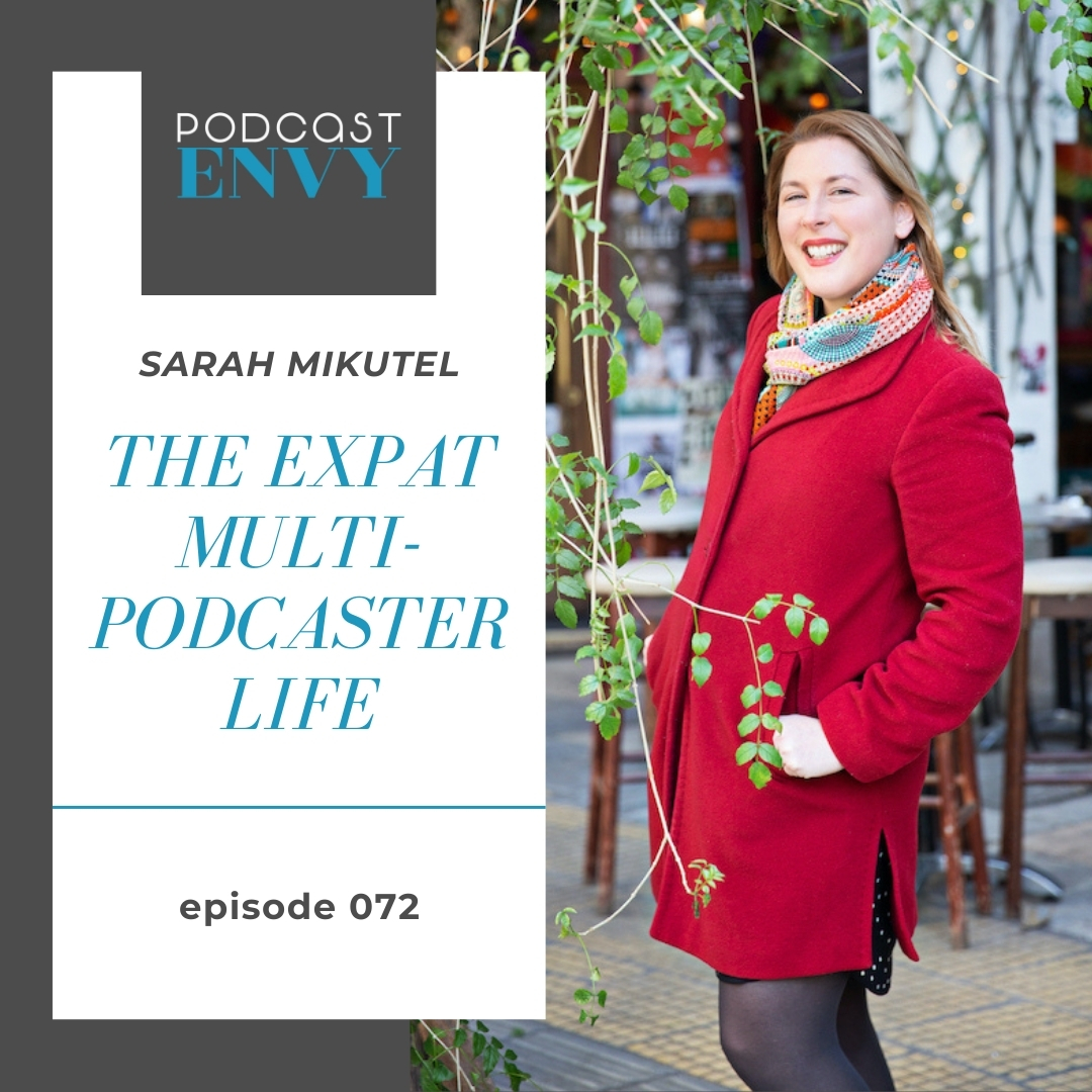PE072: The Expat Multi-Podcaster Life with Sarah Mikutel