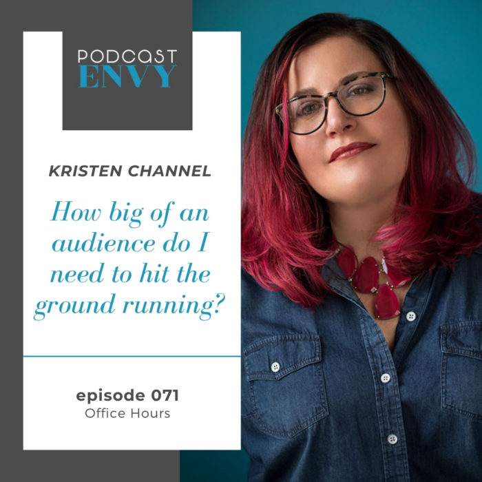 PE071: Office Hours – Kristen Channel asks… How big of an audience do I need?