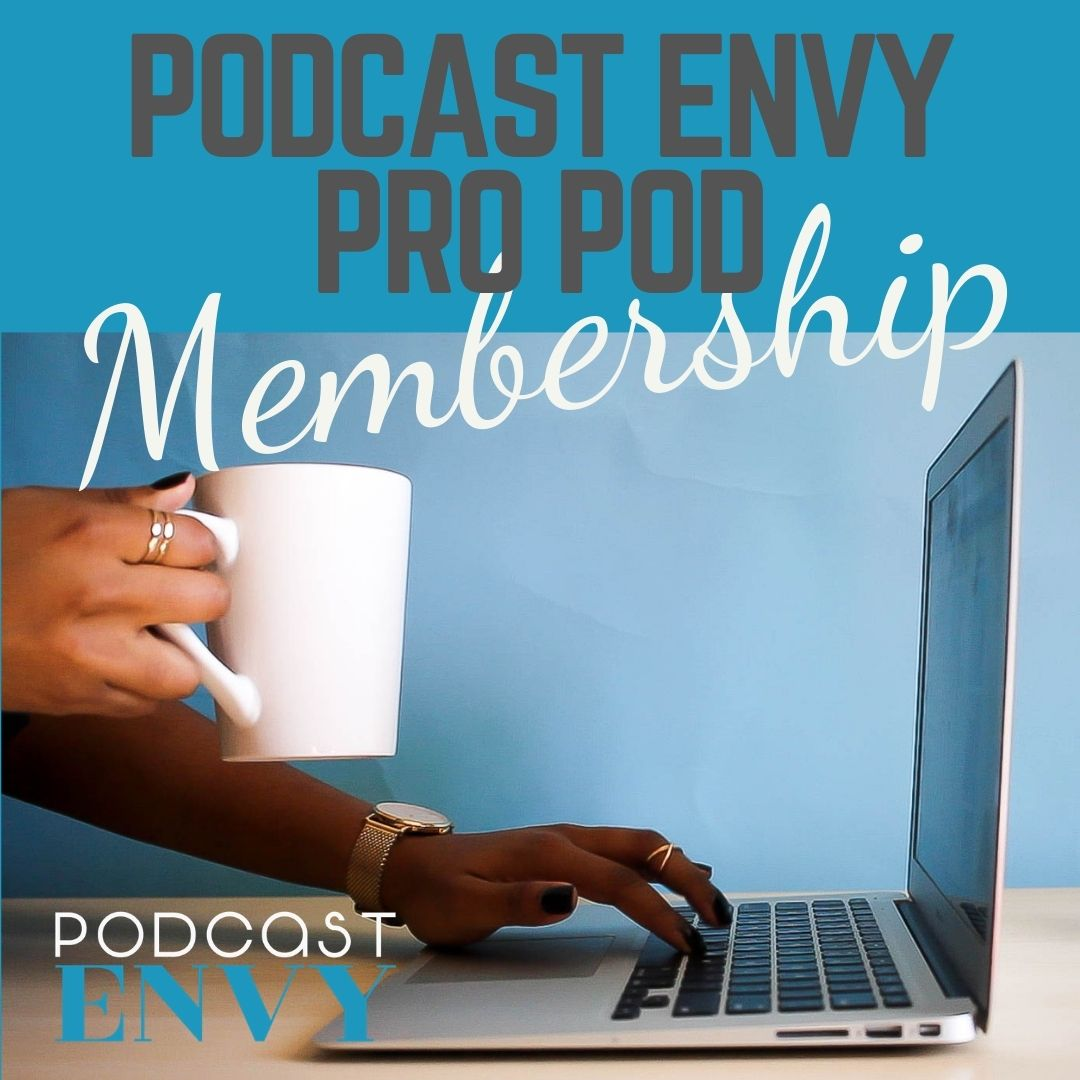 Podcast Envy Pro Pod: You don't have to podcast alone anymore!