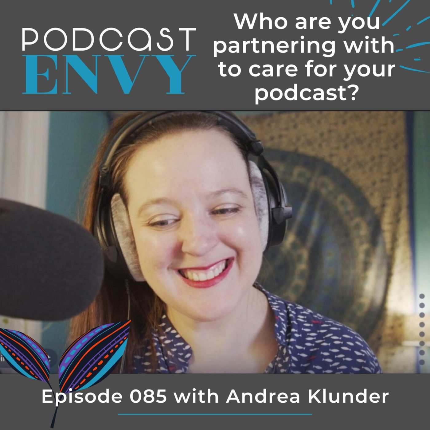 085: Who are you partnering with to care for your podcast?