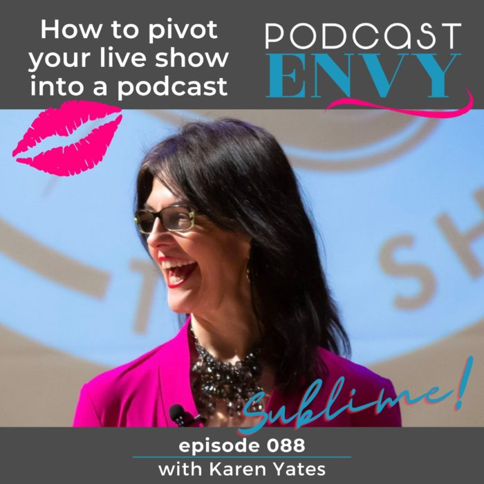 088: Pivot from live talk show to podcast with Karen Yates, Wild & Sublime